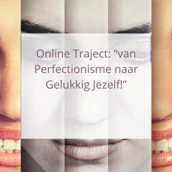 """Online Traject """"van Perfectionisme naar Gelukkig Jezelf!"""""""